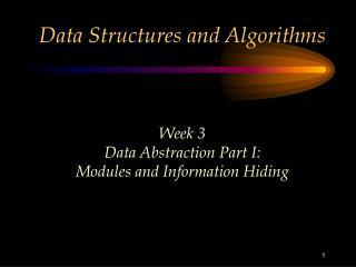 Data Structures and Algorithms  Week 3 Data Abstraction Part I: Modules and Information Hiding