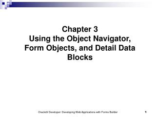 Chapter 3 Using the Object Navigator, Form Objects, and Detail Data Blocks
