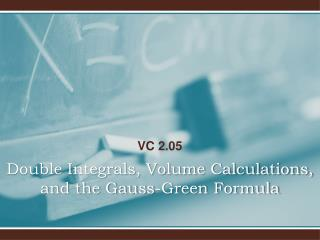 Double Integrals, Volume Calculations, and the Gauss-Green Formula