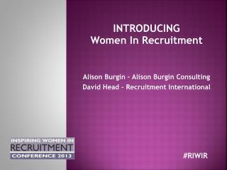 Alison Burgin � Alison Burgin Consulting David Head � Recruitment International