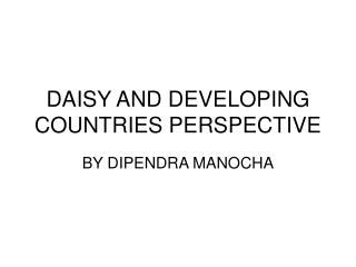 DAISY AND DEVELOPING COUNTRIES PERSPECTIVE