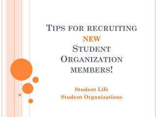 Tips for recruiting new Student Organization members!