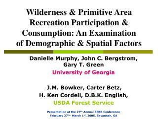 Danielle Murphy, John C. Bergstrom, Gary T. Green University of Georgia J.M. Bowker, Carter Betz,