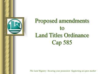 Proposed amendments to Land Titles Ordinance Cap 585