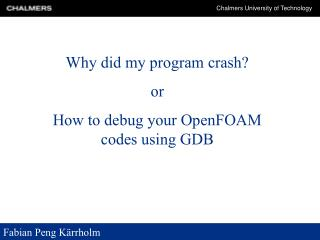 Why did my program crash? or How to debug your OpenFOAM codes using GDB