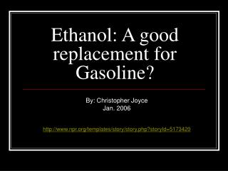 Ethanol: A good replacement for Gasoline?