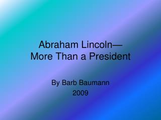Abraham Lincoln— More Than a President