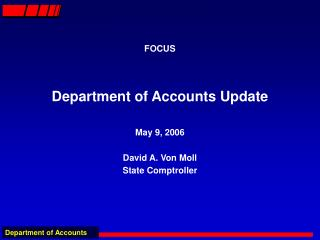 FOCUS Department of Accounts Update May 9, 2006 David A. Von Moll State Comptroller