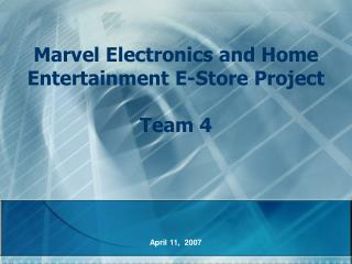 Marvel Electronics and Home Entertainment E-Store Project Team 4