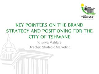 Key pointers  on the BRAND  STRATEGY AND POSITIONING FOR THE CITY OF TSHWANE