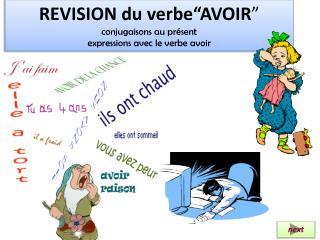 """REVISION du  verbe""""AVOIR """" conjugaisons au présent  expressions avec le verbe avoir"""