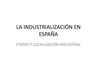 LA INDUSTRIALIZACIÓN EN ESPAÑA