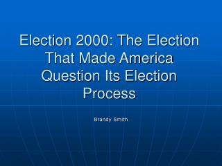 Election 2000: The Election That Made America Question Its Election Process