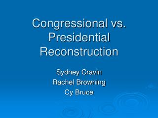 Congressional vs. Presidential Reconstruction