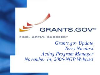 Grants Update Terry Nicolosi Acting Program Manager November 14, 2006-NGP Webcast