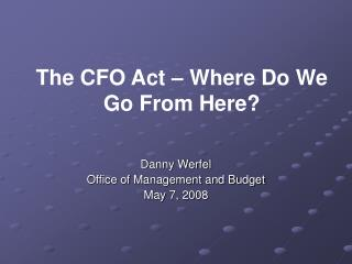 Danny Werfel Office of Management and Budget May 7, 2008