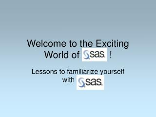 Welcome to the Exciting World of		 !