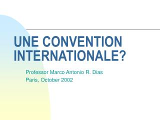 UNE CONVENTION INTERNATIONALE?