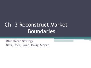 Ch. 3 Reconstruct Market 				   Boundaries