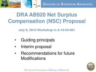 DRA AB920 Net Surplus Compensation (NSC) Proposal July 9, 2010 Workshop in A.10-03-001