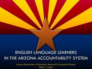 English Language Learners  in the Arizona Accountability SYSTEM