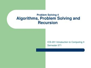 Problem Solving 4  Algorithms, Problem Solving and Recursion