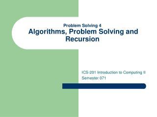 Problem Solving 4  Algorithms, Problem Solving and Recursion