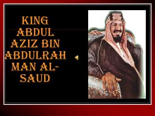 KING abdul AZIZ bin ABDULrahman AL- saud