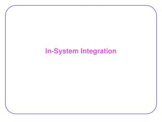 In-System Integration