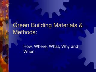 Green Building Materials & Methods: