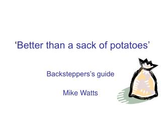 ' Better than a sack of potatoes'