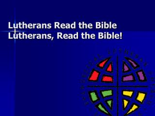 Lutherans Read the Bible Lutherans, Read the Bible!
