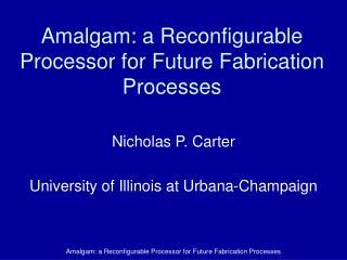Amalgam: a Reconfigurable Processor for Future Fabrication Processes