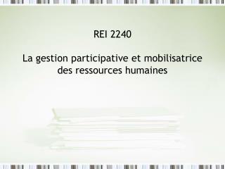 REI 2240 La gestion participative et mobilisatrice des ressources humaines