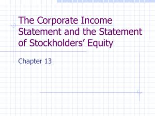 The Corporate Income Statement and the Statement of Stockholders  Equity