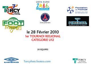 le 28 Février 2010 1er TOURNOI REGIONAL CATEGORIE U12 20 EQUIPES