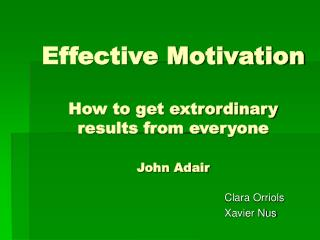 Effective Motivation How to get extrordinary results from everyone John Adair