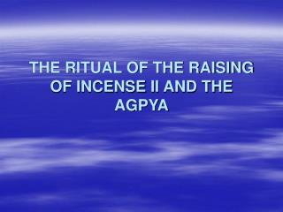 THE RITUAL OF THE RAISING OF INCENSE II AND THE AGPYA
