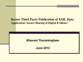 Secure Third Party Publication of XML Data Application: Secure Sharing of Digital Evidence