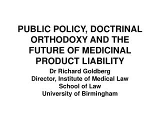 PUBLIC POLICY, DOCTRINAL ORTHODOXY AND THE FUTURE OF MEDICINAL PRODUCT LIABILITY