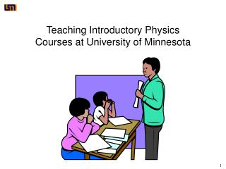 Teaching Introductory Physics Courses at University of Minnesota