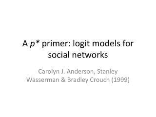 A  p*  primer: logit models for social networks