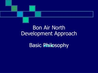 Bon Air North  Development Approach Basic Philosophy