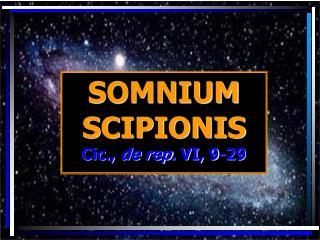 SOMNIUM SCIPIONIS Cic.,  de rep . VI, 9-29