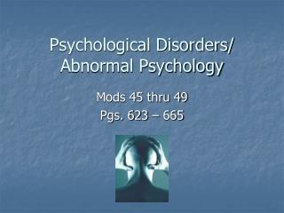 Psychological Disorders/ Abnormal Psychology