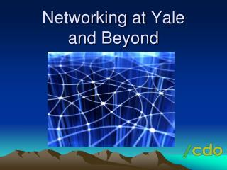 Networking at  Yale  and Beyond