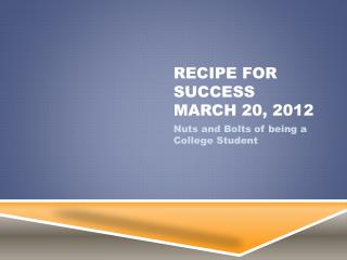Recipe for Success March 2 0 , 201 2