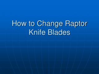 How to Change Raptor Knife Blades