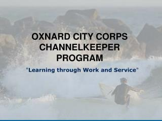 OXNARD CITY CORPS CHANNELKEEPER PROGRAM