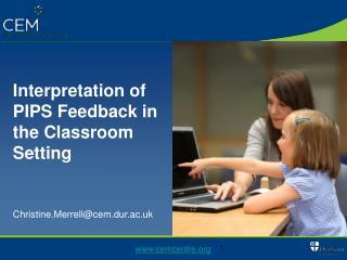 Interpretation of PIPS Feedback in the Classroom Setting